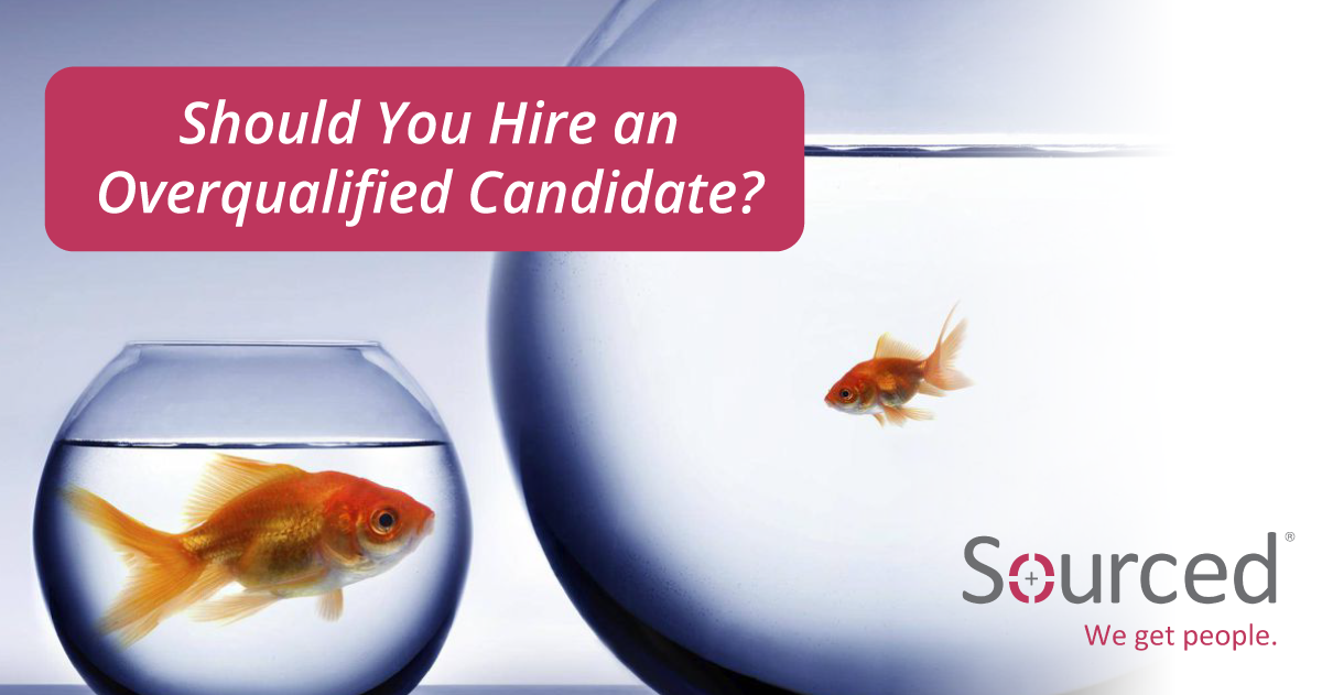 Should You Hire an Overqualified Candidate?
