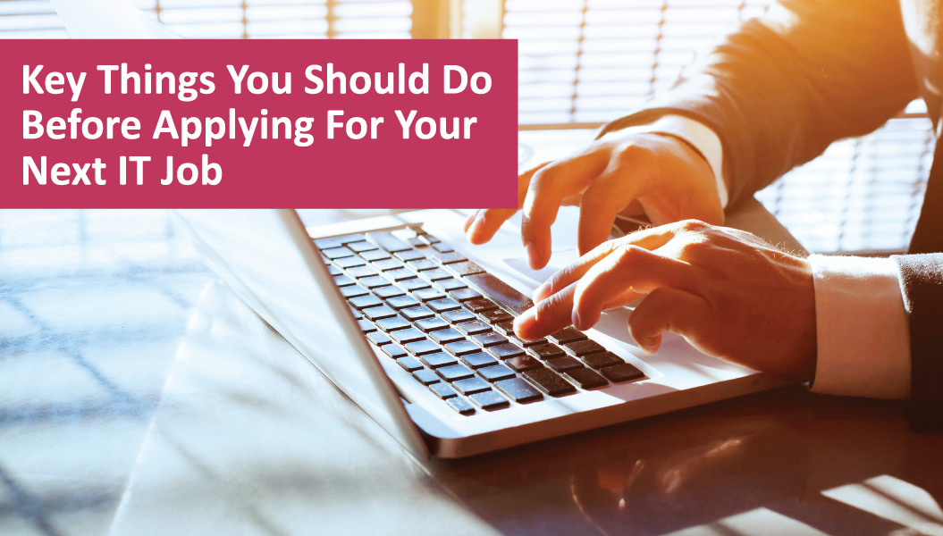 Key Things You Should Do Before Applying For Your Next IT Job