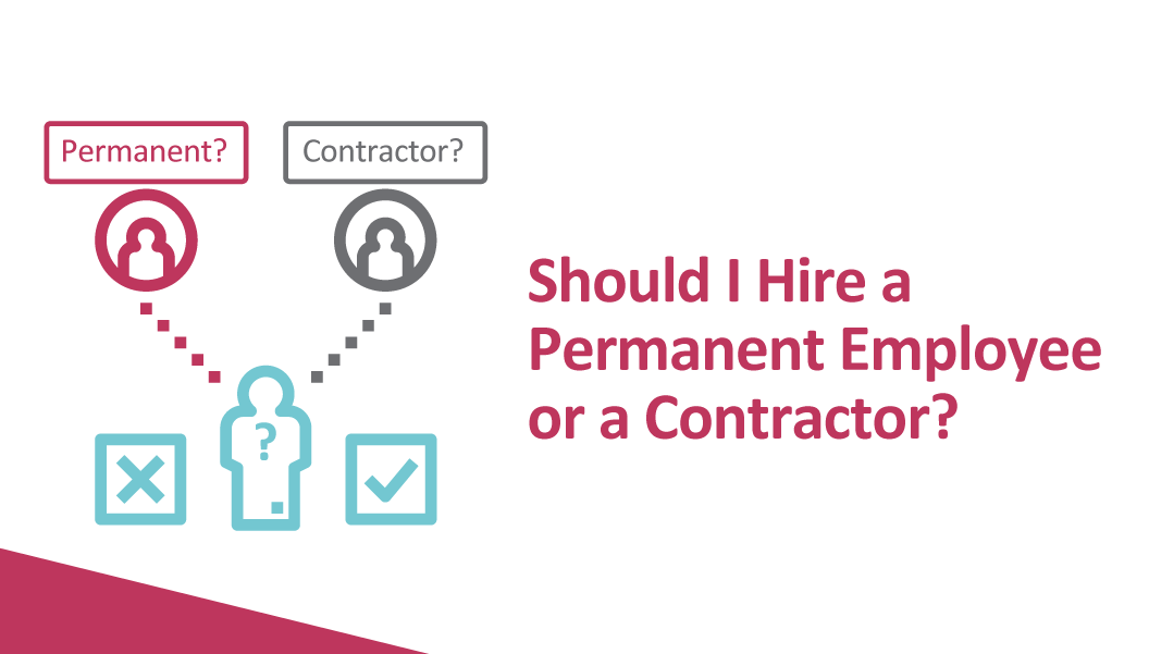 Should I Hire a Permanent Employee or a Contractor?