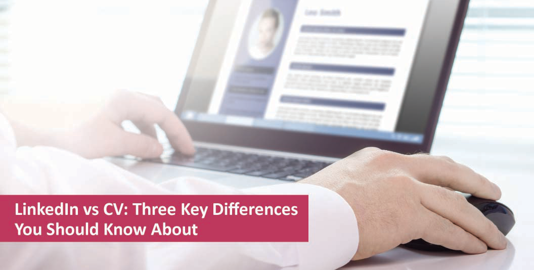 LinkedIn vs CV: Three Key Differences You Should Know About