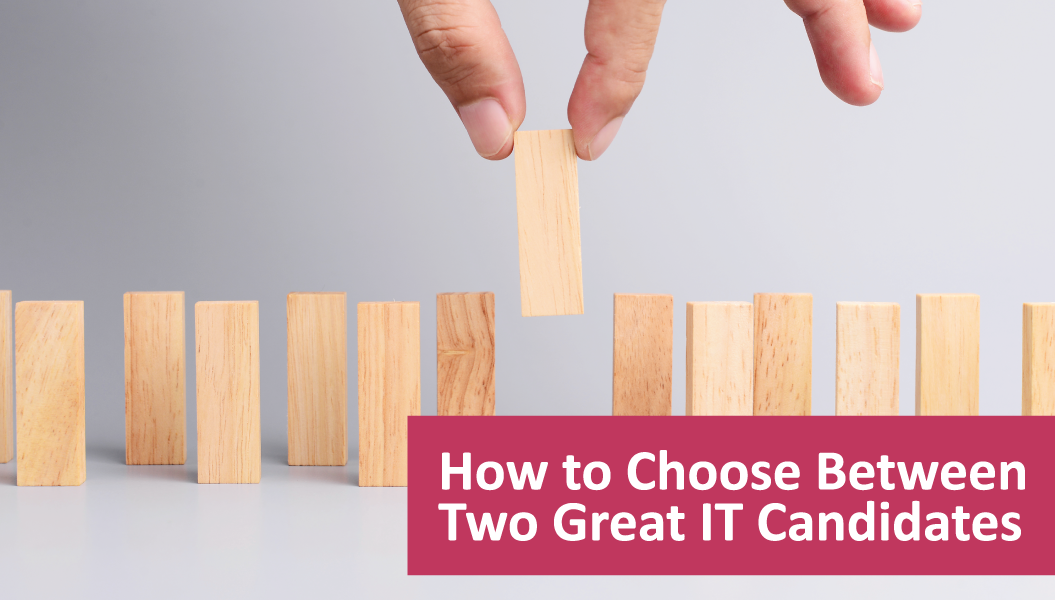 Choosing Between Two IT Candidates